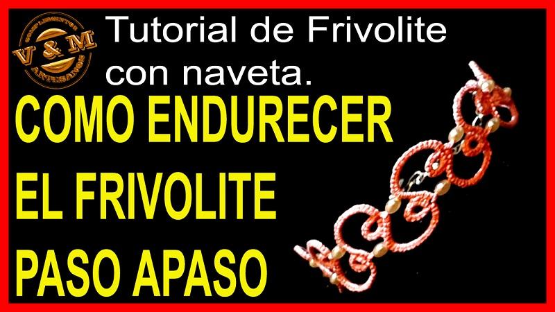 COMO ENDURECER EL FRIVOLITE